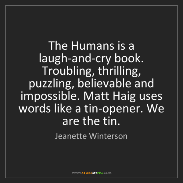 Jeanette Winterson: The Humans is a laugh-and-cry book. Troubling, thrilling,...