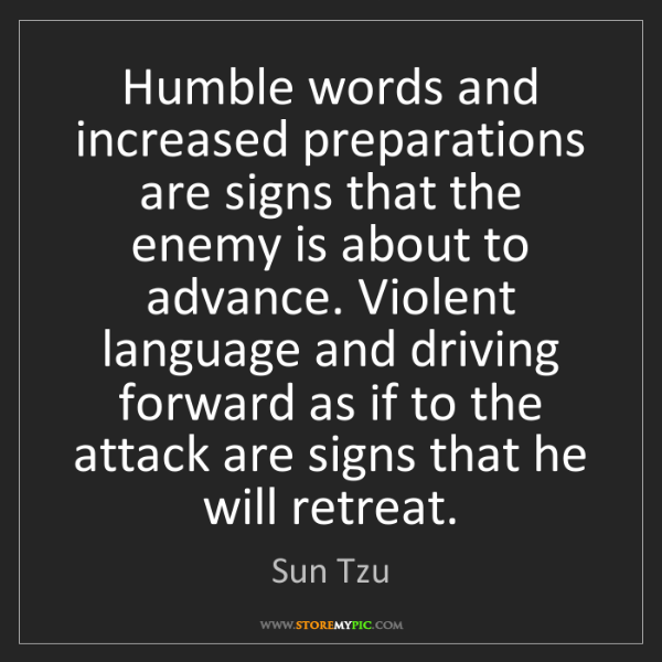 Sun Tzu: Humble words and increased preparations are signs that...