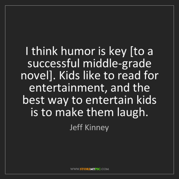 Jeff Kinney: I think humor is key [to a successful middle-grade novel]....