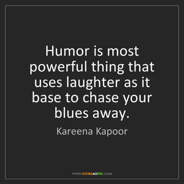 Kareena Kapoor: Humor is most powerful thing that uses laughter as it...
