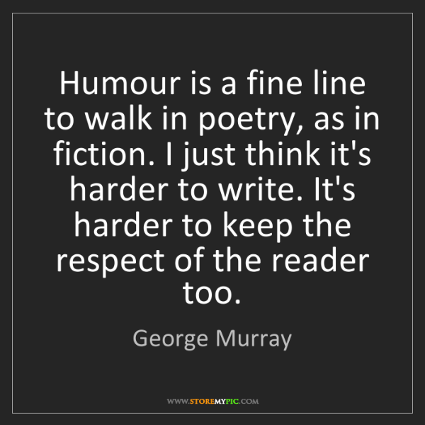 George Murray: Humour is a fine line to walk in poetry, as in fiction....