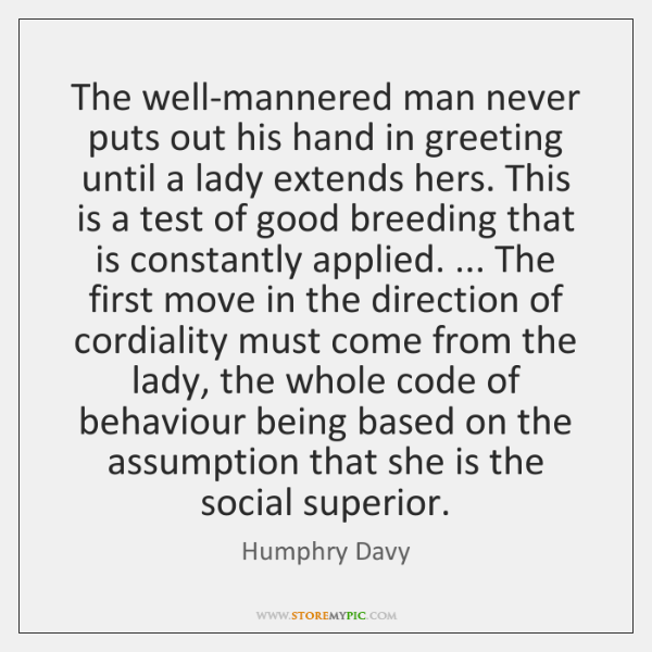 The well-mannered man never puts out his hand in greeting until a ...