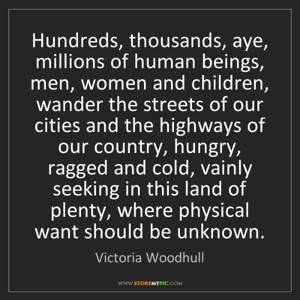 Victoria Woodhull: Hundreds, thousands, aye, millions of human beings, men,...