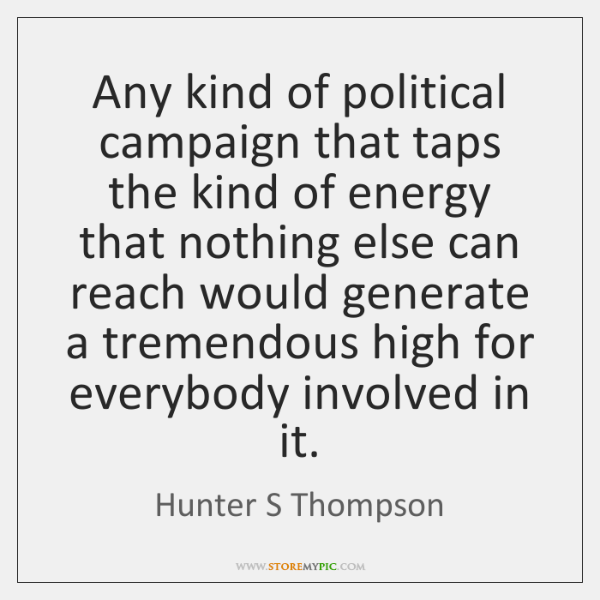 Any kind of political campaign that taps the kind of energy that ...