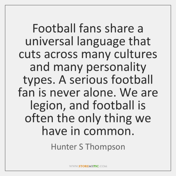 Football fans share a universal language that cuts across many cultures and ...
