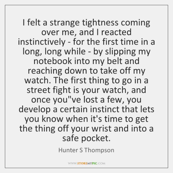 I felt a strange tightness coming over me, and I reacted instinctively ...
