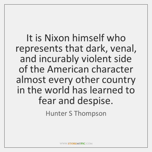 It is Nixon himself who represents that dark, venal, and incurably violent ...