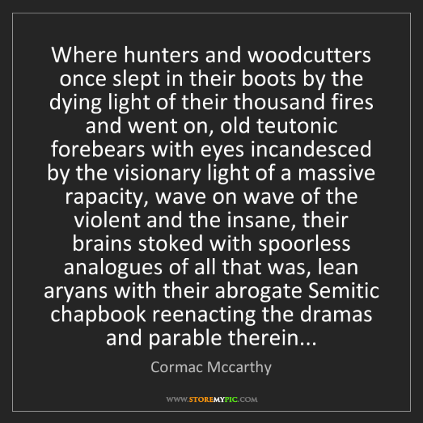 Cormac Mccarthy: Where hunters and woodcutters once slept in their boots...