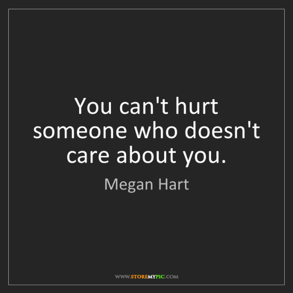 Megan Hart: You can't hurt someone who doesn't care about you.