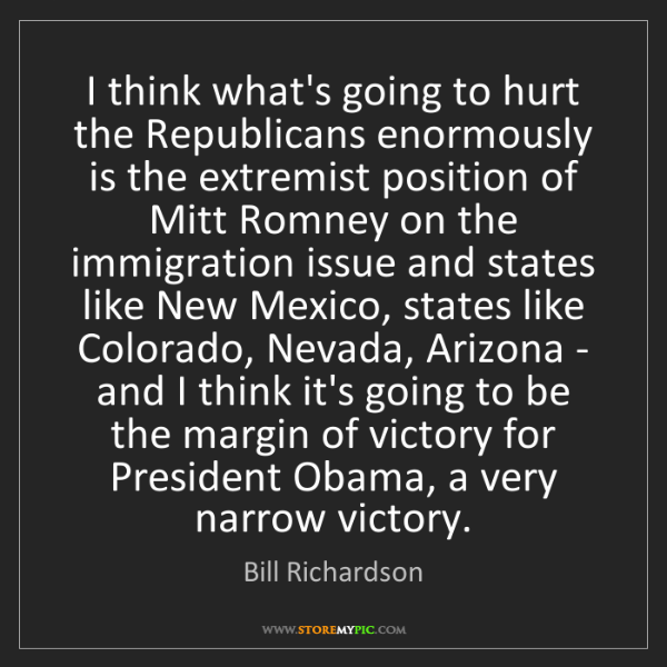 Bill Richardson: I think what's going to hurt the Republicans enormously...