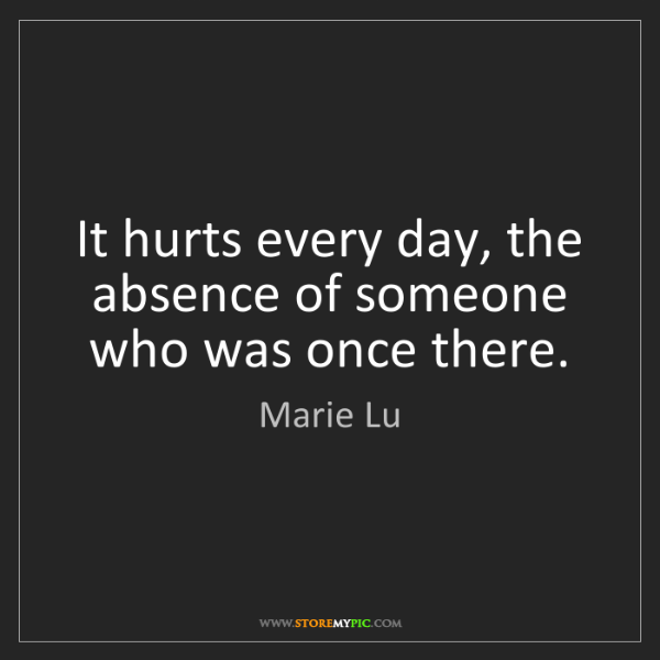 Marie Lu: It hurts every day, the absence of someone who was once...