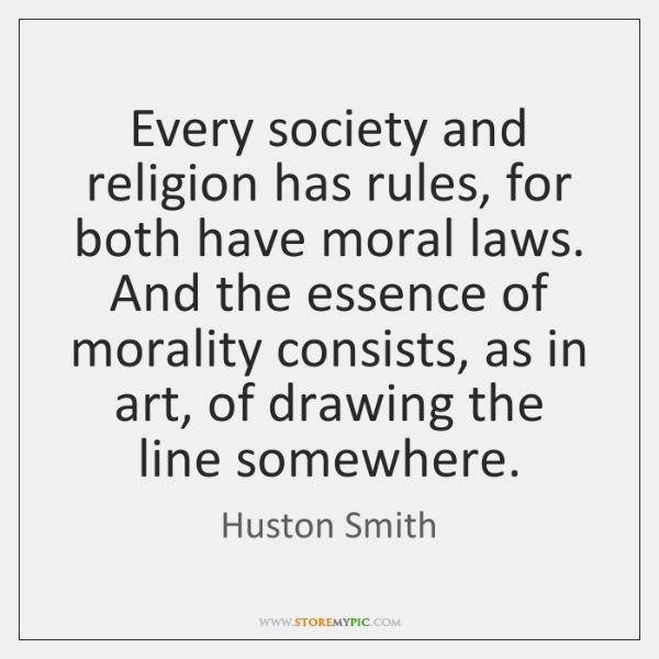 Every society and religion has rules, for both have moral laws. And ...