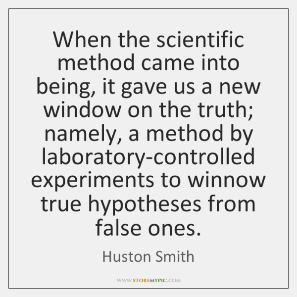 When the scientific method came into being, it gave us a new ...