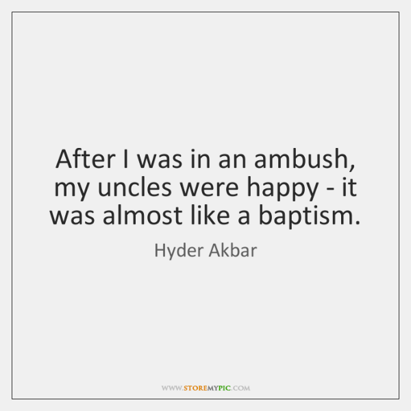 After I was in an ambush, my uncles were happy - it ...