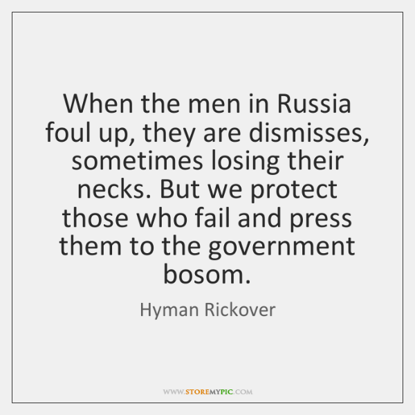 When the men in Russia foul up, they are dismisses, sometimes losing ...