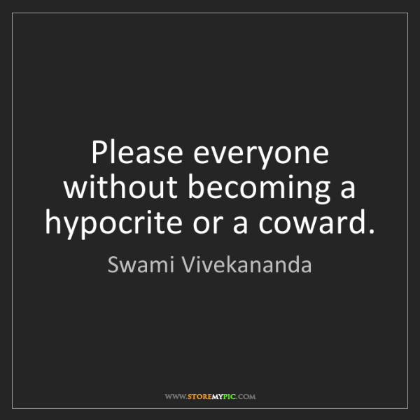 Swami Vivekananda: Please everyone without becoming a hypocrite or a coward.
