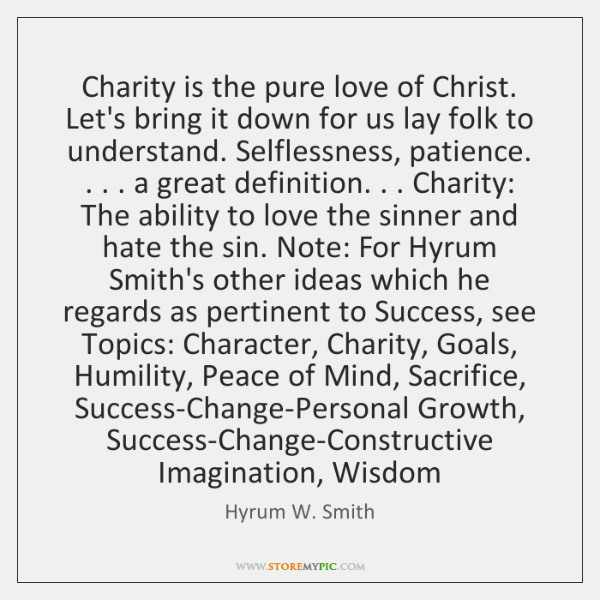 Charity is the pure love of Christ. Let's bring it down for ...