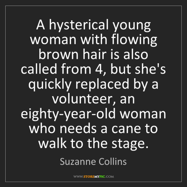 Suzanne Collins: A hysterical young woman with flowing brown hair is also...