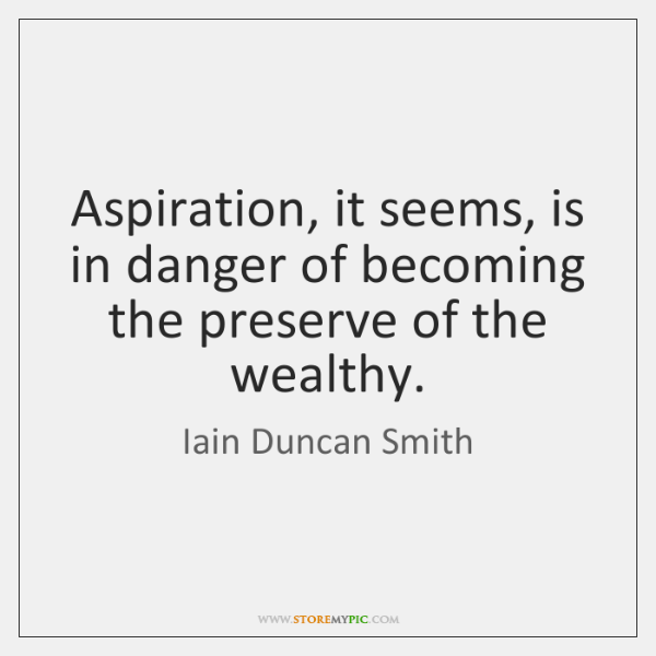 Aspiration, it seems, is in danger of becoming the preserve of the ...