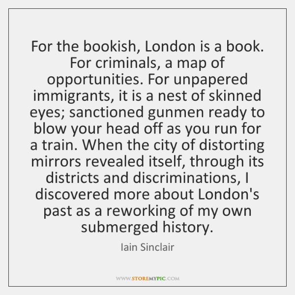 For the bookish, London is a book. For criminals, a map of ...