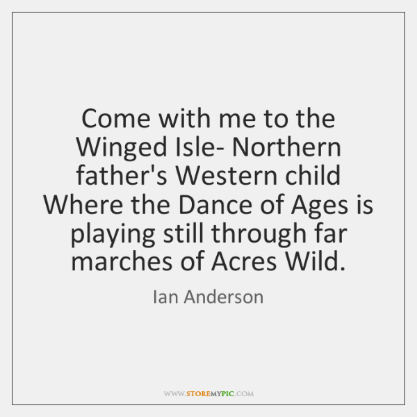 Come with me to the Winged Isle- Northern father's Western child Where ...