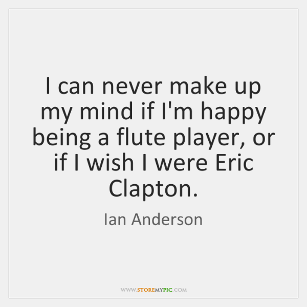 I can never make up my mind if I'm happy being a ...