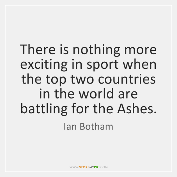 There is nothing more exciting in sport when the top two countries ...