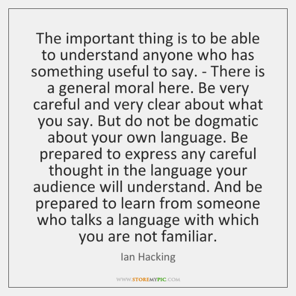 The important thing is to be able to understand anyone who has ...