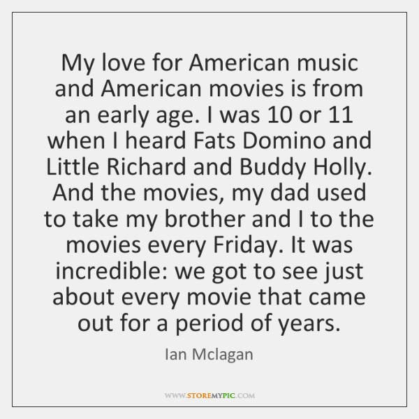 My love for American music and American movies is from an early ...