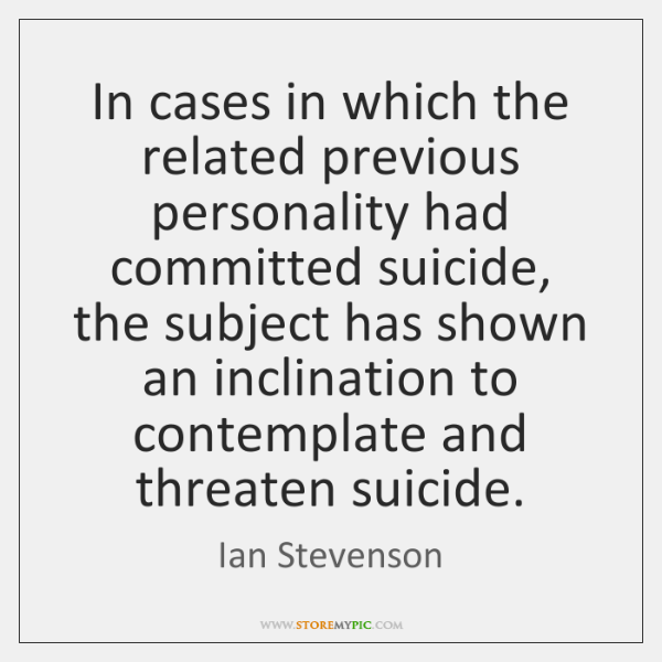 In cases in which the related previous personality had committed suicide, the ...