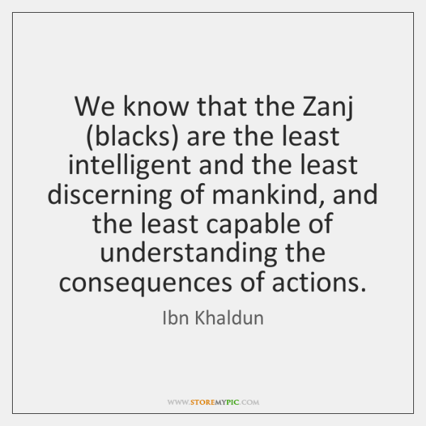 We know that the Zanj (blacks) are the least intelligent and the ...