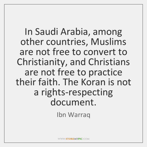 In Saudi Arabia, among other countries, Muslims are not free to convert ...