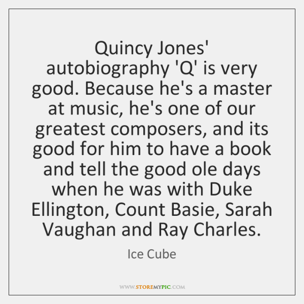 Quincy Jones' autobiography 'Q' is very good. Because he's a master at ...