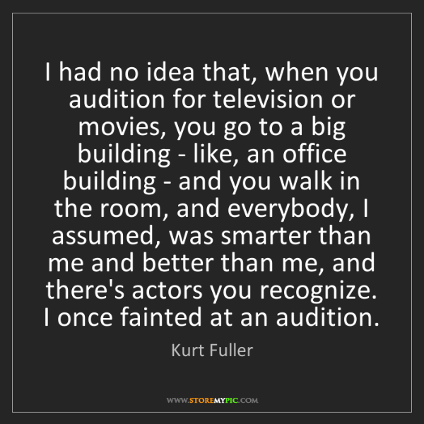 Kurt Fuller: I had no idea that, when you audition for television...
