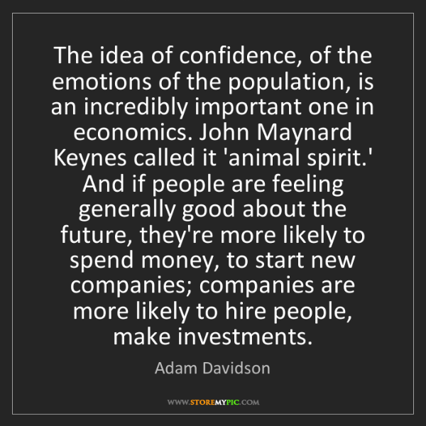Adam Davidson: The idea of confidence, of the emotions of the population,...