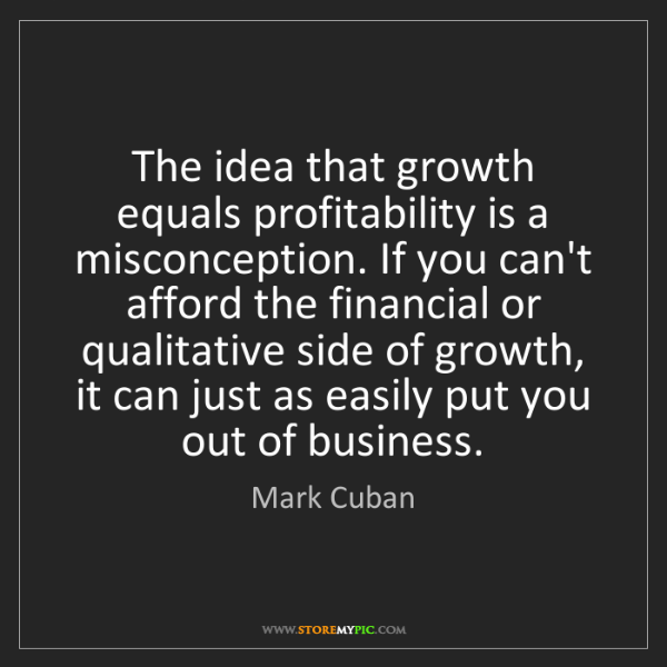 Mark Cuban: The idea that growth equals profitability is a misconception....