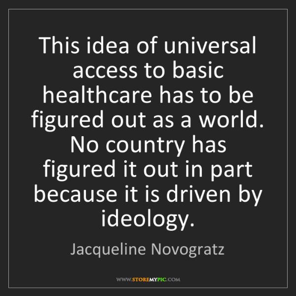 Jacqueline Novogratz: This idea of universal access to basic healthcare has...