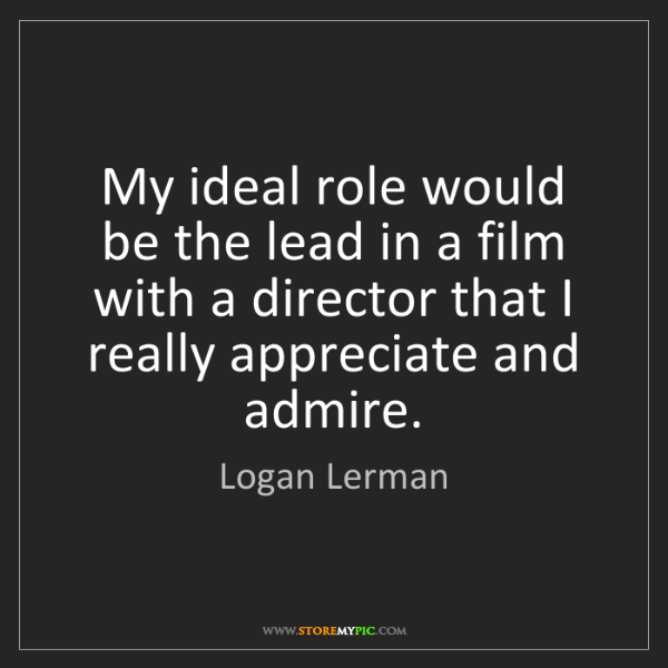 Logan Lerman: My ideal role would be the lead in a film with a director...