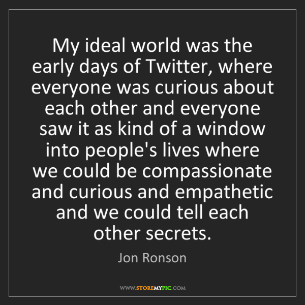 Jon Ronson: My ideal world was the early days of Twitter, where everyone...