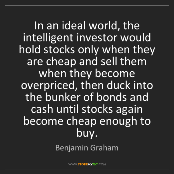 Benjamin Graham: In an ideal world, the intelligent investor would hold...