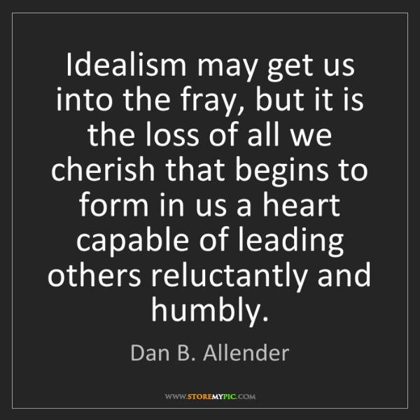 Dan B. Allender: Idealism may get us into the fray, but it is the loss...