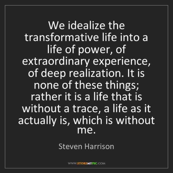 Steven Harrison: We idealize the transformative life into a life of power,...