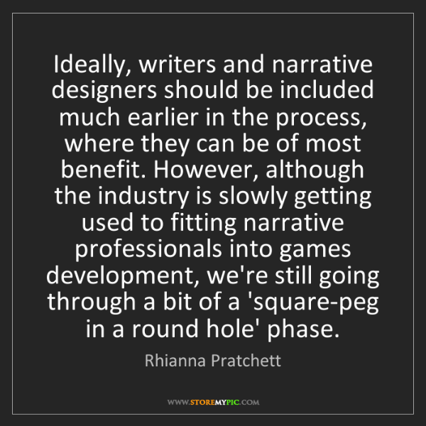 Rhianna Pratchett: Ideally, writers and narrative designers should be included...