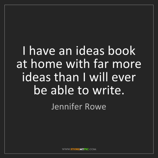 Jennifer Rowe: I have an ideas book at home with far more ideas than...