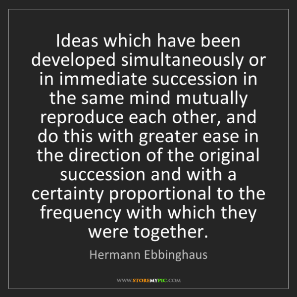 Hermann Ebbinghaus: Ideas which have been developed simultaneously or in...