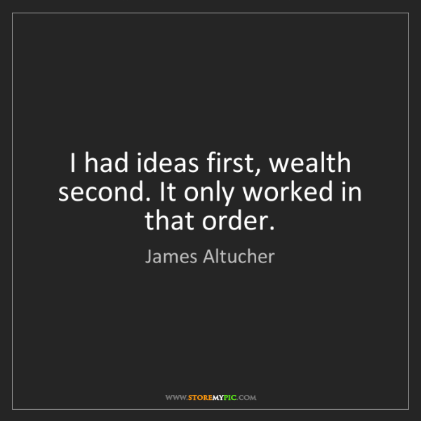 James Altucher: I had ideas first, wealth second. It only worked in that...