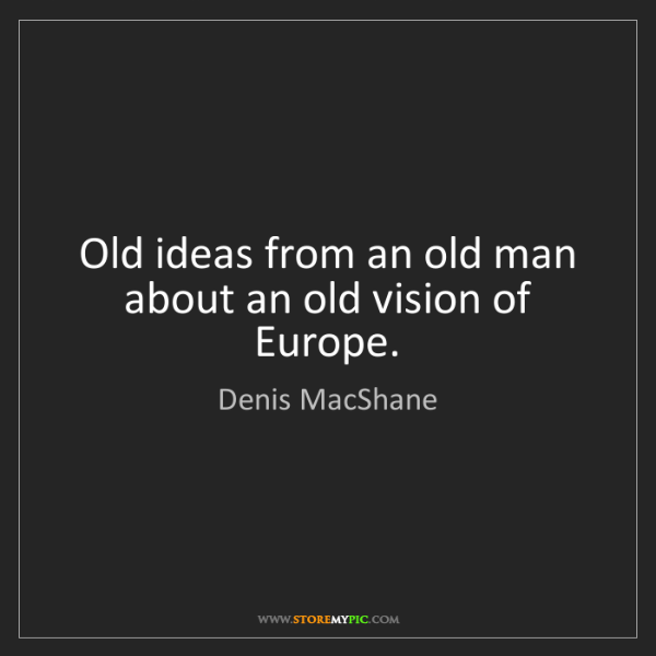 Denis MacShane: Old ideas from an old man about an old vision of Europe.