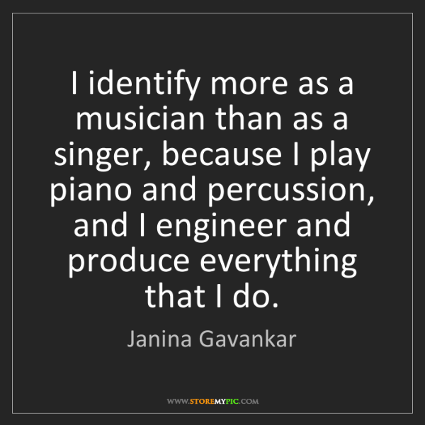 Janina Gavankar: I identify more as a musician than as a singer, because...