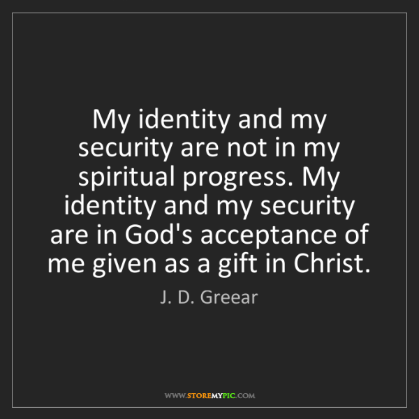 J. D. Greear: My identity and my security are not in my spiritual progress....