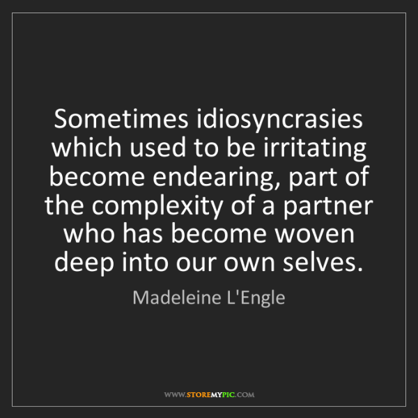 Madeleine L'Engle: Sometimes idiosyncrasies which used to be irritating...